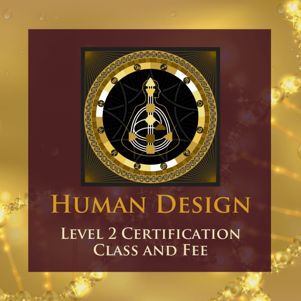 Human Design Level 2 Certifcation Class and Fee