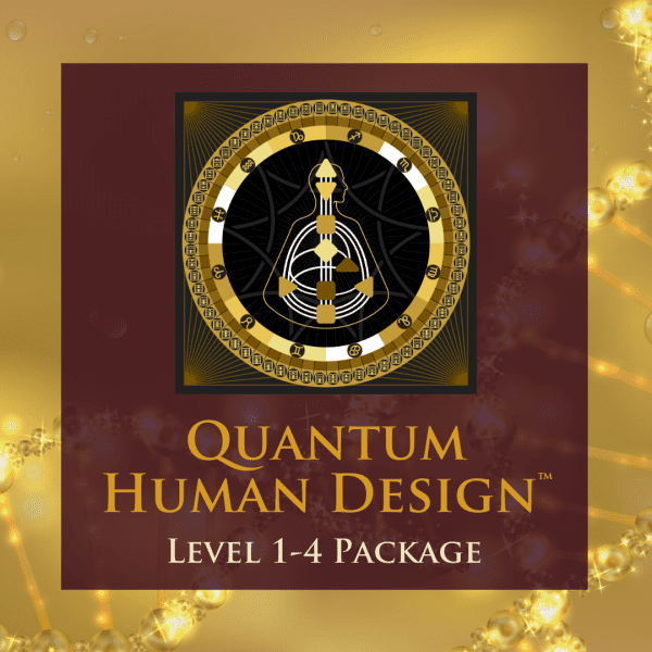 Quantum Human Design Package Levels 1-4