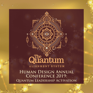 Human Design Conference 2019-Quantum Leadership Activation
