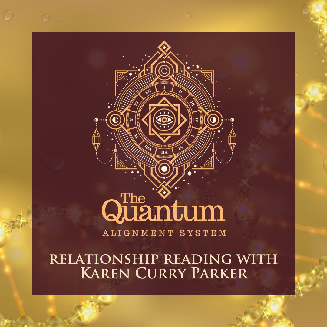 Relationship Reading With Karen Curry Parker Human Design Quantum Alignment System
