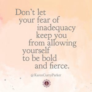Don't let your fear of inadequacy...
